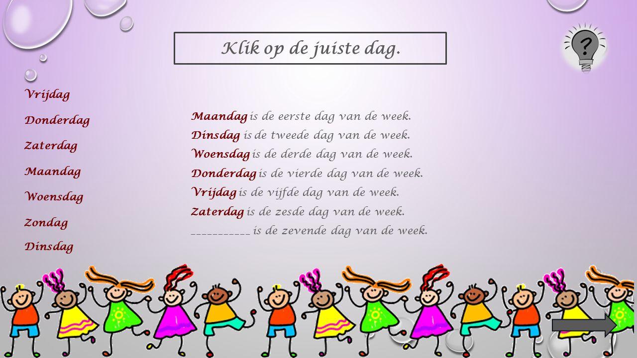 Klik op de juiste dag. Vrijdag Maandag is de eerste dag van de week.