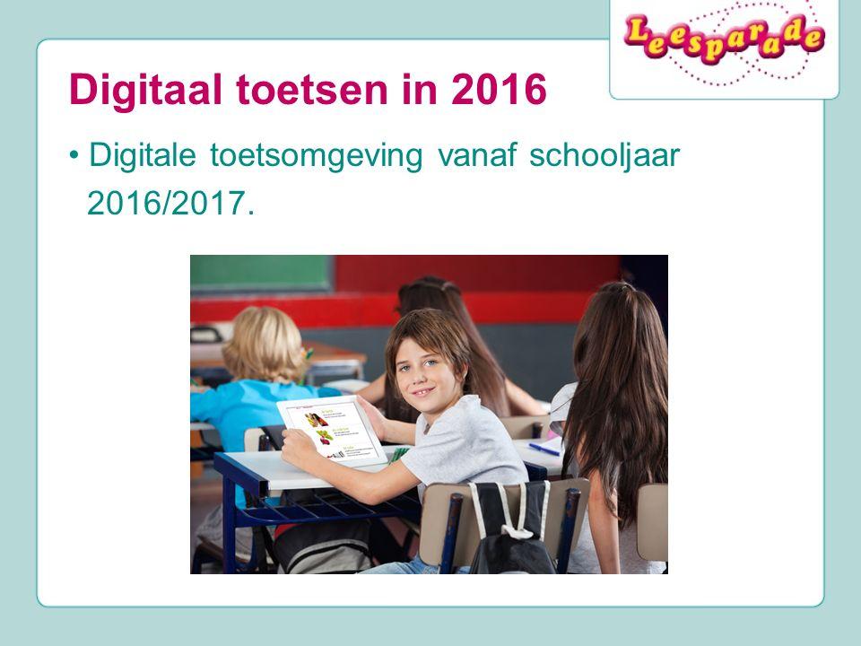 Digitaal toetsen in 2016 • Digitale toetsomgeving vanaf schooljaar 2016/2017.