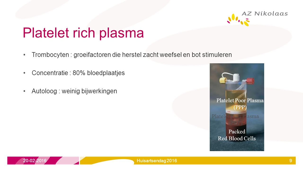 Platelet rich plasma Trombocyten : groeifactoren die herstel zacht weefsel en bot stimuleren. Concentratie : 80% bloedplaatjes.