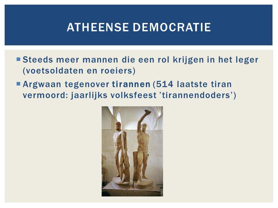 Atheense democratie Steeds meer mannen die een rol krijgen in het leger (voetsoldaten en roeiers)