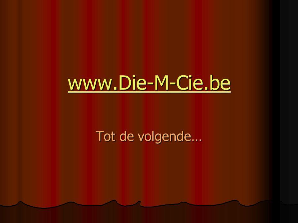 www.Die-M-Cie.be Tot de volgende…