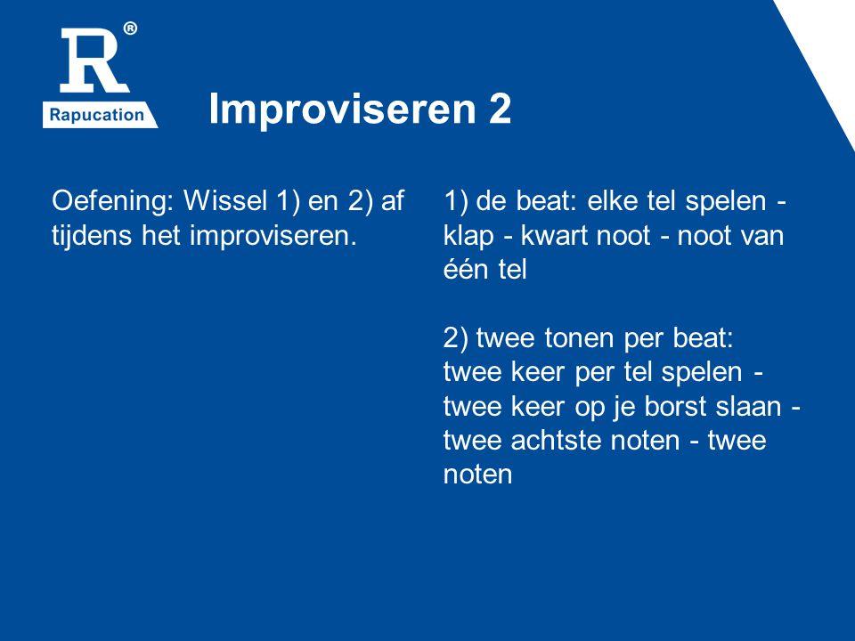 Improviseren 2 Oefening: Wissel 1) en 2) af tijdens het improviseren.