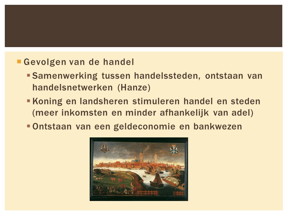 Gevolgen van de handel Samenwerking tussen handelssteden, ontstaan van handelsnetwerken (Hanze)