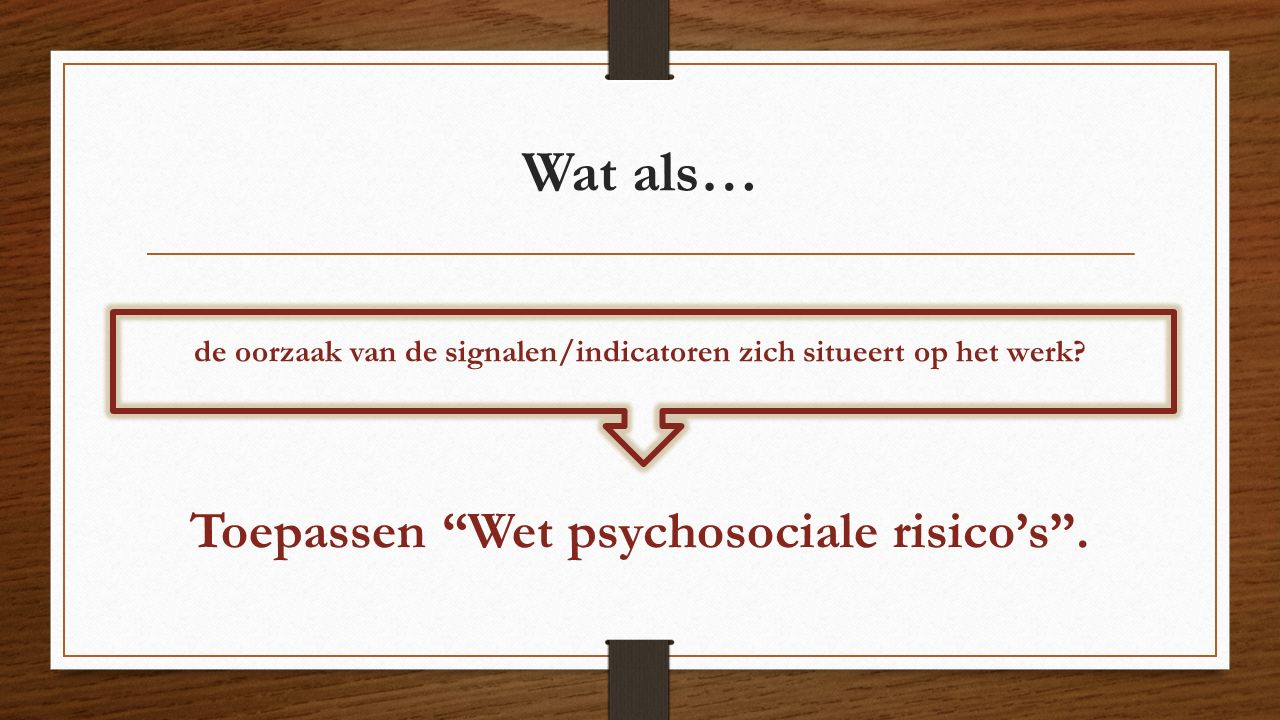 Wat als… Toepassen Wet psychosociale risico's .