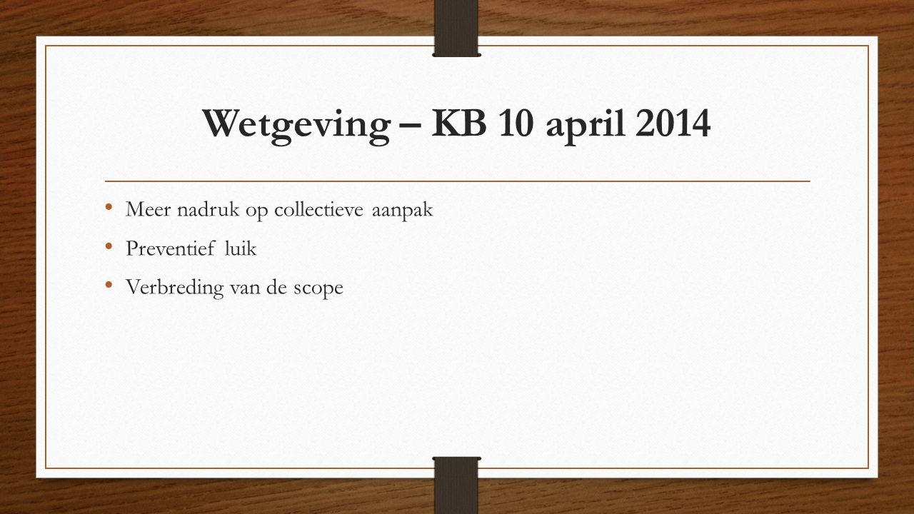 Wetgeving – KB 10 april 2014 Meer nadruk op collectieve aanpak
