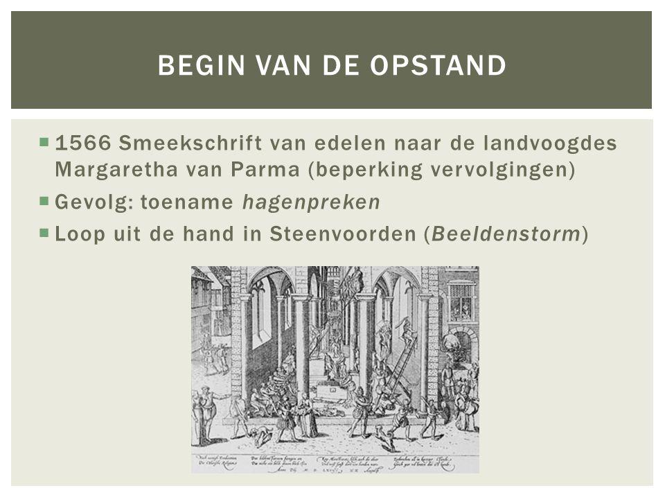 Begin van de Opstand 1566 Smeekschrift van edelen naar de landvoogdes Margaretha van Parma (beperking vervolgingen)