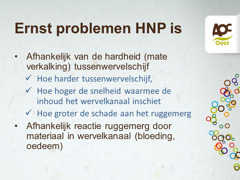 Ernst problemen HNP is Afhankelijk van de hardheid (mate verkalking) tussenwervelschijf. Hoe harder tussenwervelschijf,