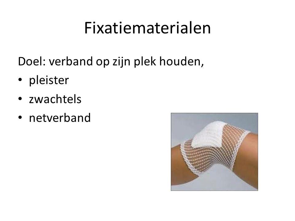 Fixatiematerialen Doel: verband op zijn plek houden, pleister