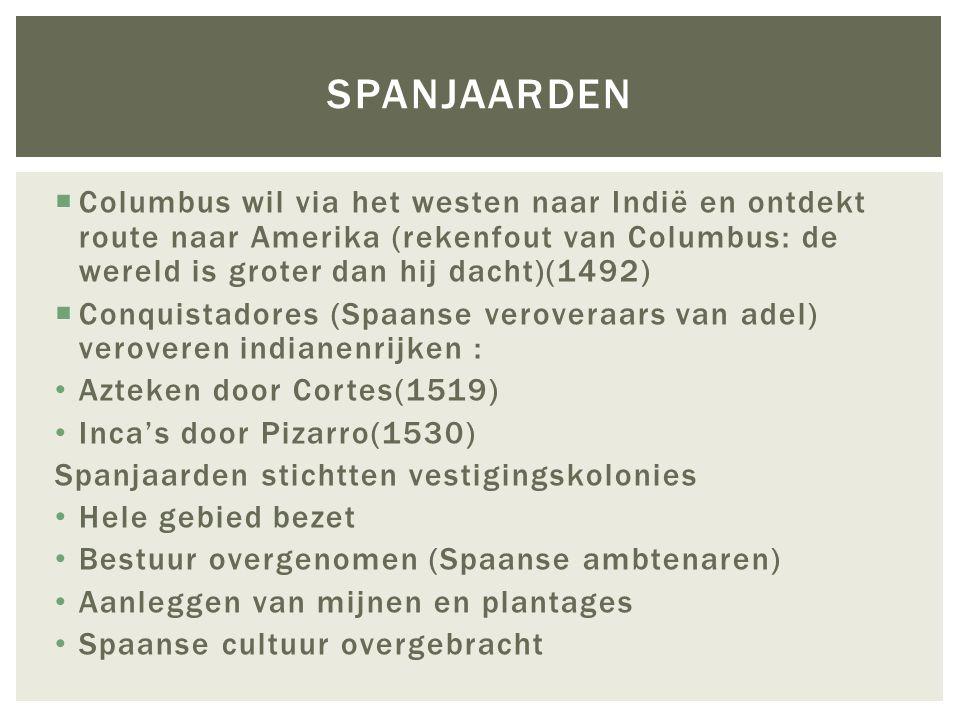 Spanjaarden Columbus wil via het westen naar Indië en ontdekt route naar Amerika (rekenfout van Columbus: de wereld is groter dan hij dacht)(1492)