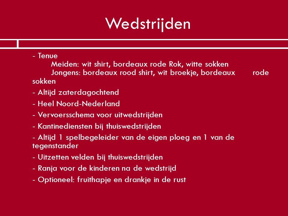 Wedstrijden - Tenue Meiden: wit shirt, bordeaux rode Rok, witte sokken Jongens: bordeaux rood shirt, wit broekje, bordeaux rode sokken.