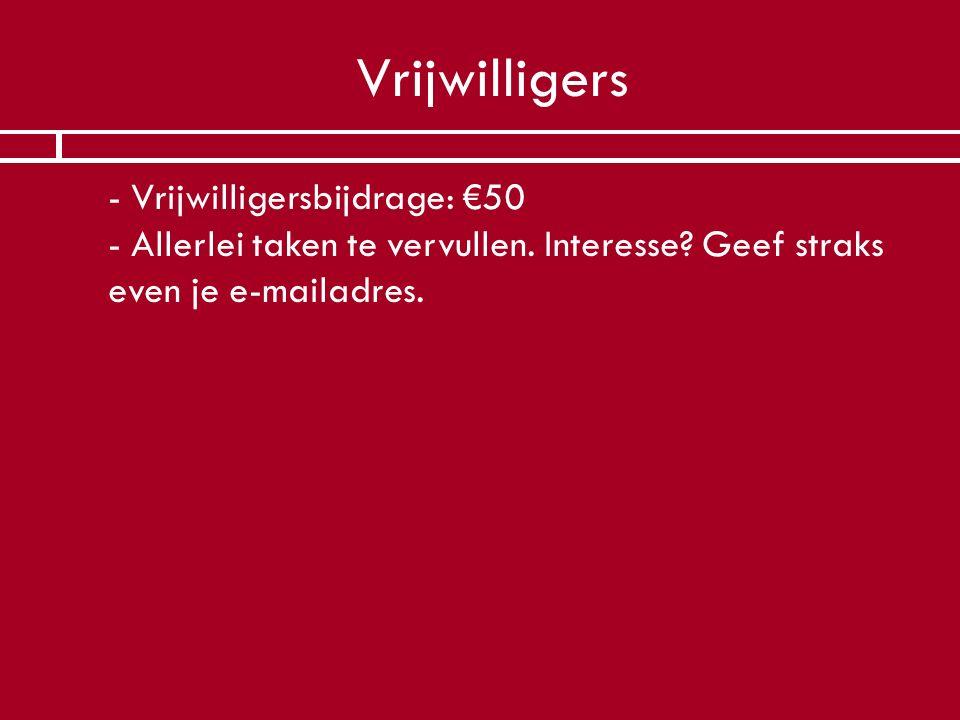 Vrijwilligers - Vrijwilligersbijdrage: €50 - Allerlei taken te vervullen.