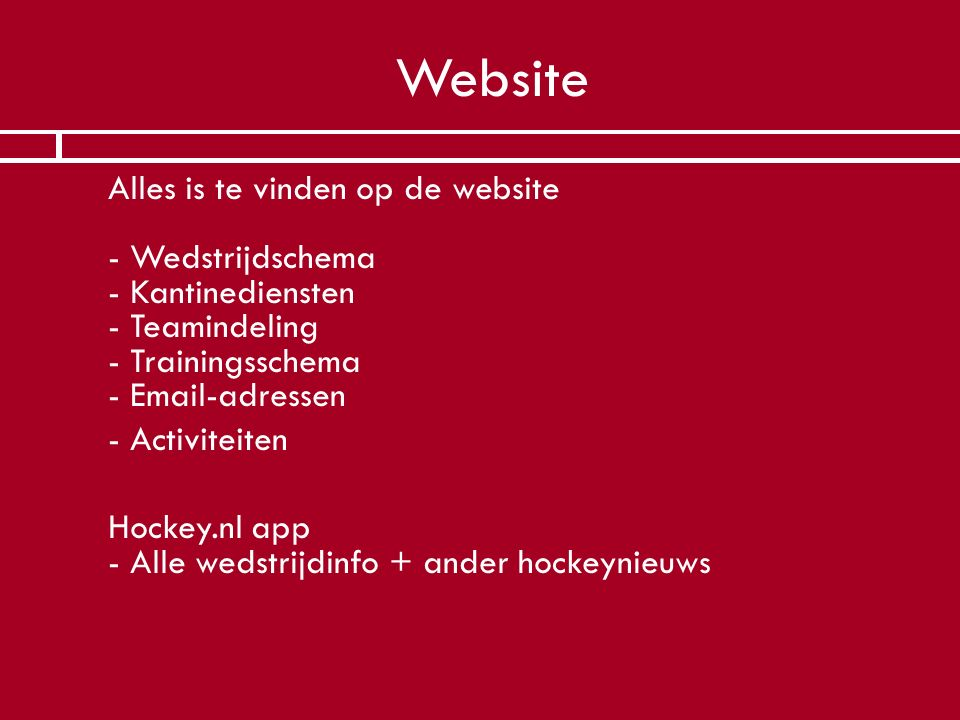 Website Alles is te vinden op de website - Wedstrijdschema - Kantinediensten - Teamindeling - Trainingsschema - Email-adressen.