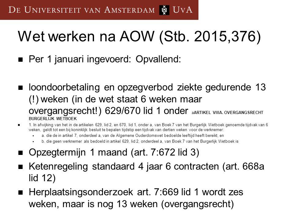 Wet werken na AOW (Stb. 2015,376) Per 1 januari ingevoerd: Opvallend: