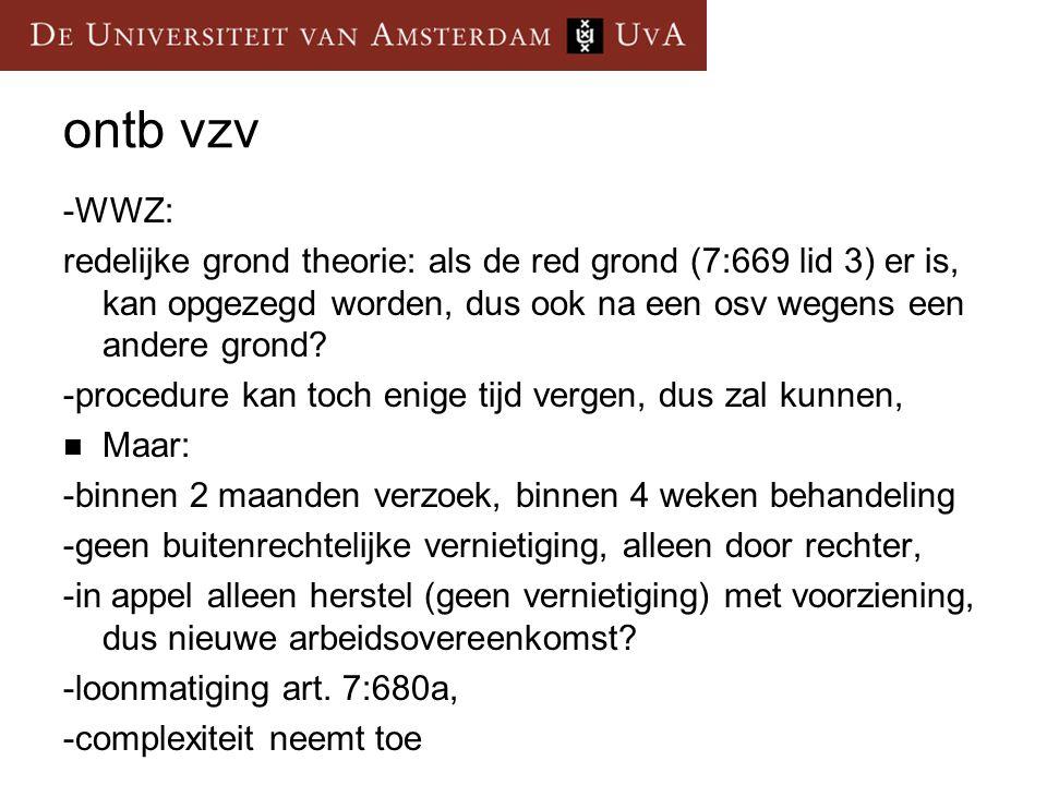 ontb vzv -WWZ: redelijke grond theorie: als de red grond (7:669 lid 3) er is, kan opgezegd worden, dus ook na een osv wegens een andere grond