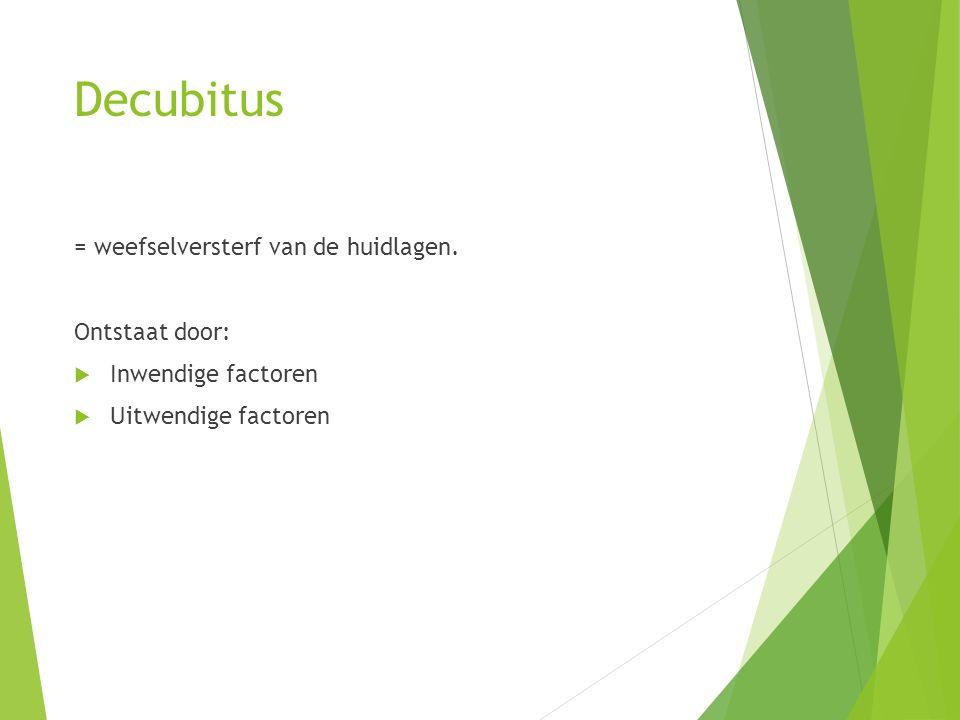Decubitus = weefselversterf van de huidlagen. Ontstaat door: