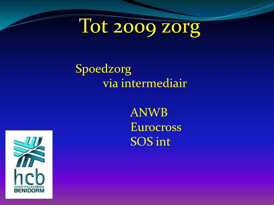 Tot 2009 zorg Spoedzorg via intermediair ANWB Eurocross SOS int