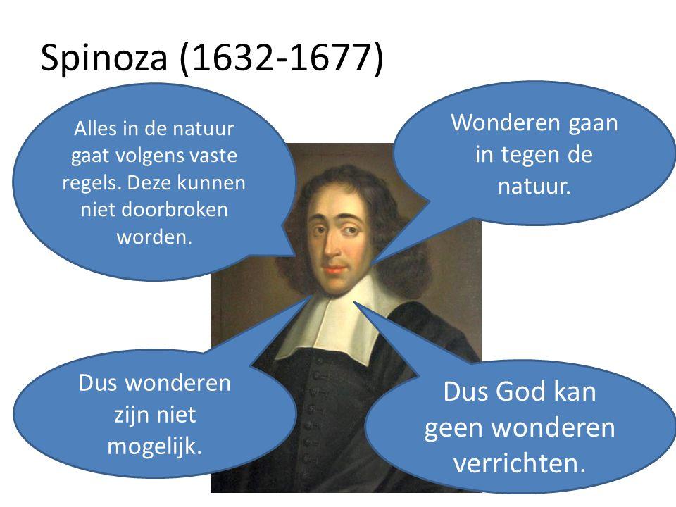Spinoza (1632-1677) Dus God kan geen wonderen verrichten.