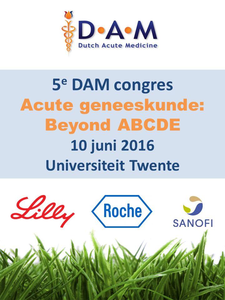 5e DAM congres Acute geneeskunde: Beyond ABCDE 10 juni 2016 Universiteit Twente
