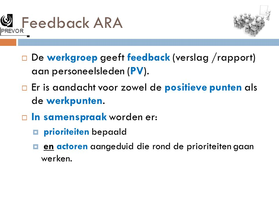 Feedback ARA De werkgroep geeft feedback (verslag /rapport) aan personeelsleden (PV).