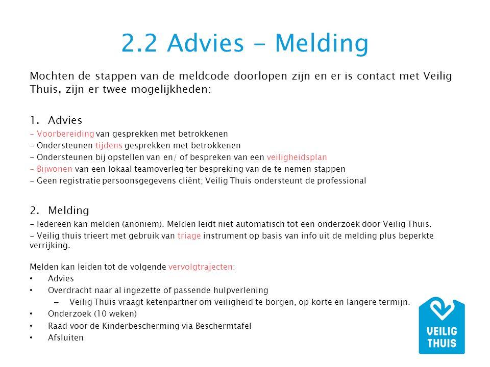 2.2 Advies - Melding Mochten de stappen van de meldcode doorlopen zijn en er is contact met Veilig Thuis, zijn er twee mogelijkheden: