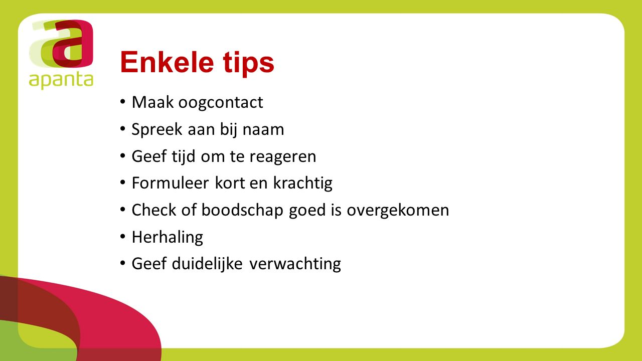 Enkele tips Maak oogcontact Spreek aan bij naam