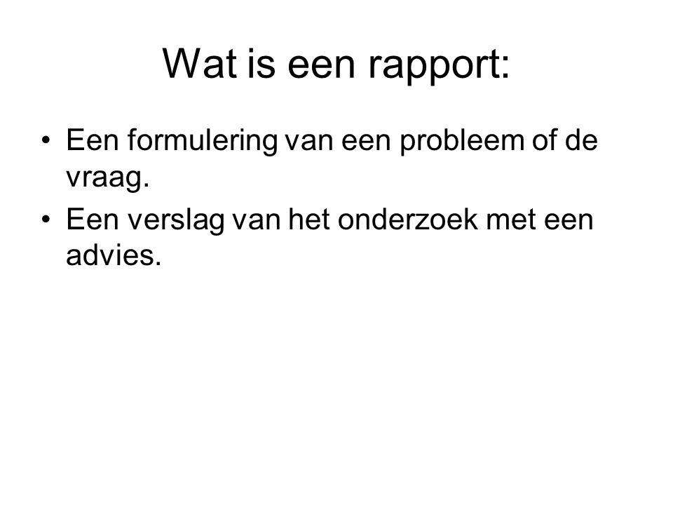 Wat is een rapport: Een formulering van een probleem of de vraag.