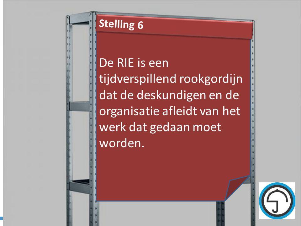 Stelling 6 De RIE is een tijdverspillend rookgordijn dat de deskundigen en de organisatie afleidt van het werk dat gedaan moet worden.