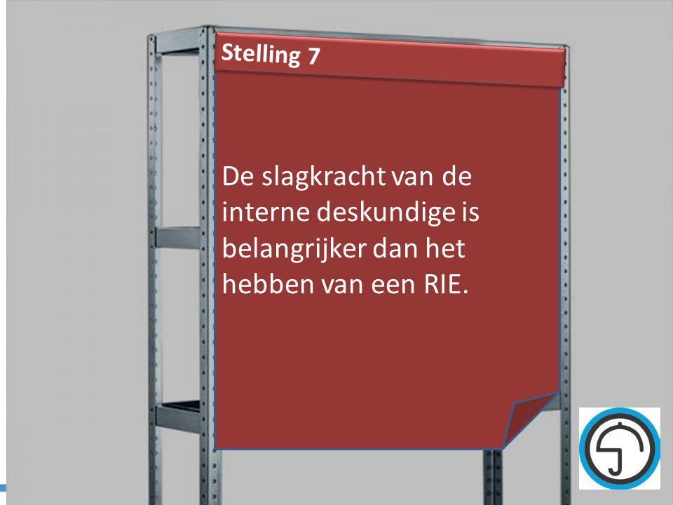 Stelling 7 De slagkracht van de interne deskundige is belangrijker dan het hebben van een RIE.