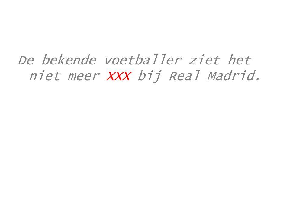 De bekende voetballer ziet het niet meer XXX bij Real Madrid.