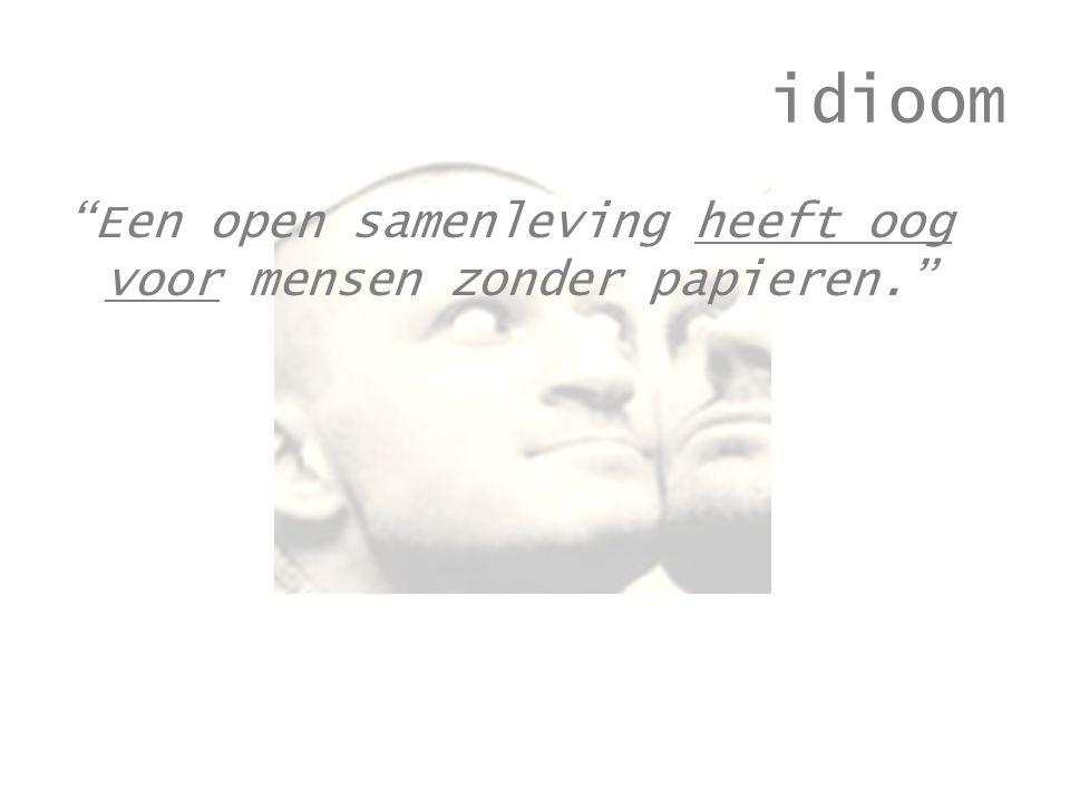 idioom Een open samenleving heeft oog voor mensen zonder papieren.