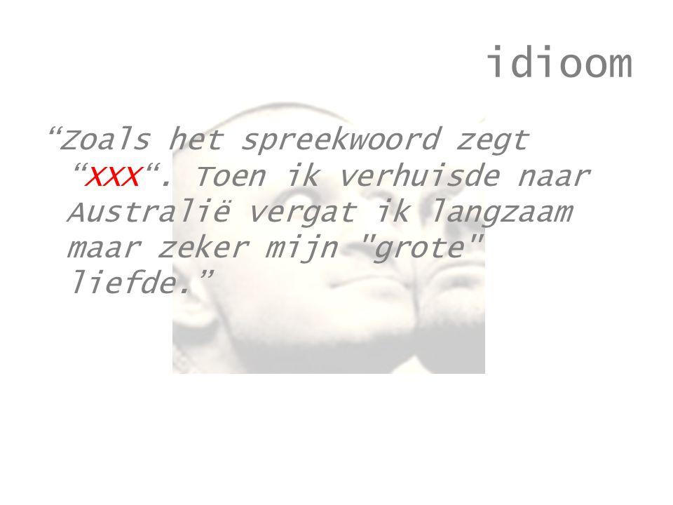 idioom Zoals het spreekwoord zegt XXX .