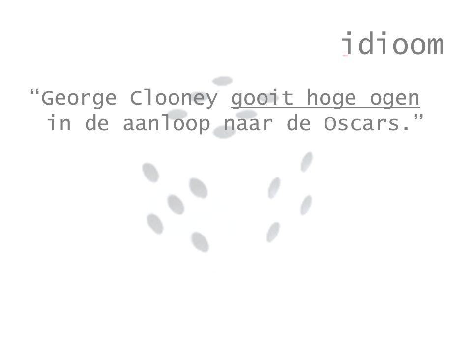 idioom George Clooney gooit hoge ogen in de aanloop naar de Oscars.