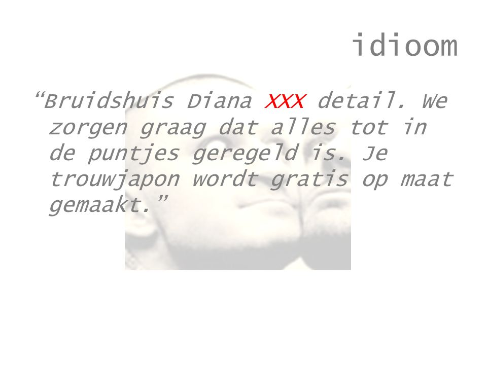 idioom Bruidshuis Diana XXX detail. We zorgen graag dat alles tot in de puntjes geregeld is.