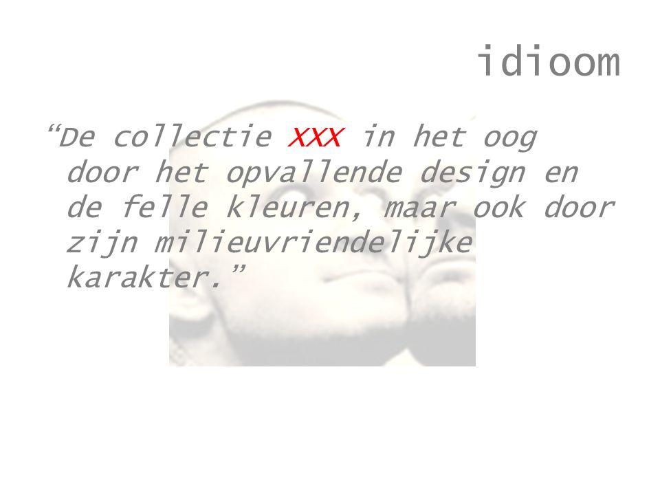 idioom De collectie XXX in het oog door het opvallende design en de felle kleuren, maar ook door zijn milieuvriendelijke karakter.
