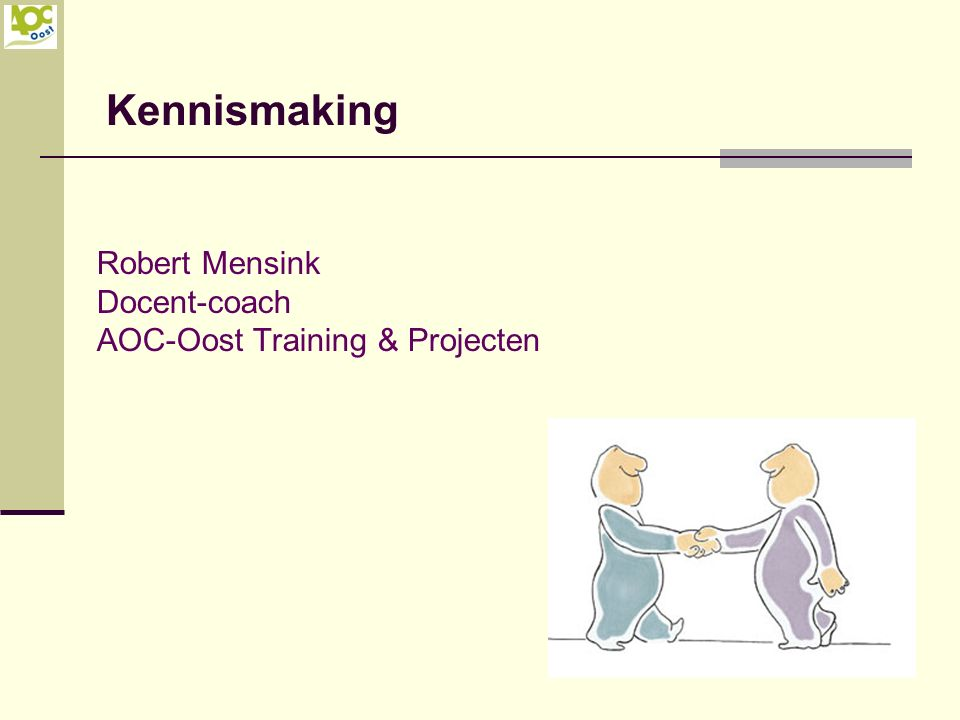 Kennismaking Robert Mensink Docent-coach AOC-Oost Training & Projecten