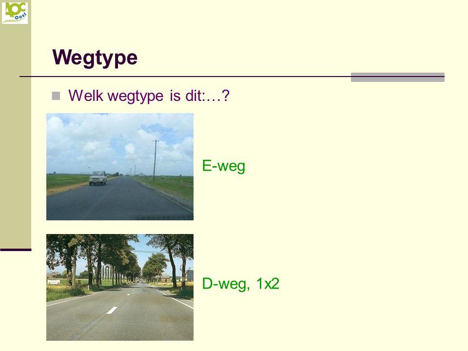 Wegtype Welk wegtype is dit:… E-weg D-weg, 1x2