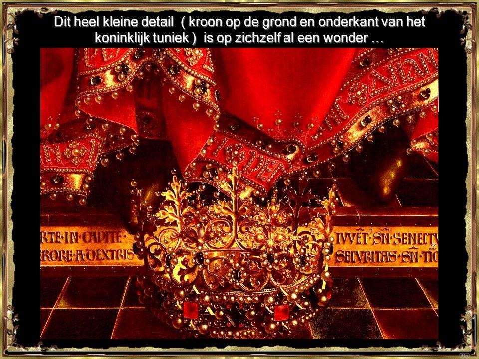 Dit heel kleine detail ( kroon op de grond en onderkant van het koninklijk tuniek ) is op zichzelf al een wonder …