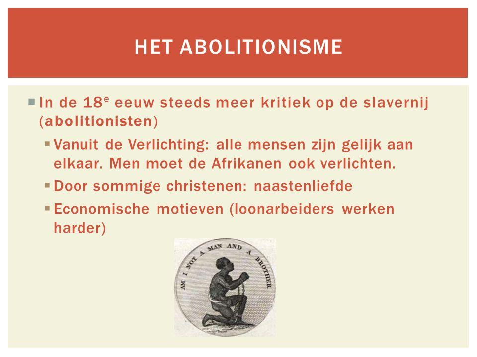 Het Abolitionisme In de 18e eeuw steeds meer kritiek op de slavernij (abolitionisten)