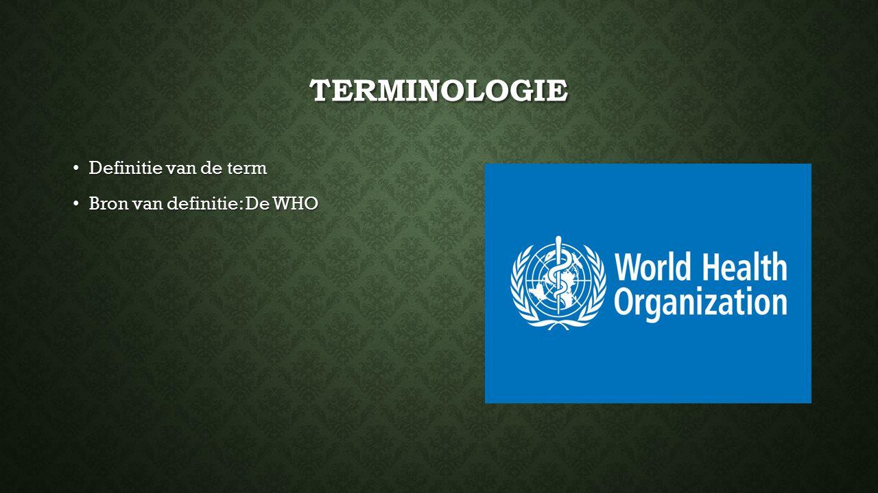 Terminologie Definitie van de term Bron van definitie: De WHO