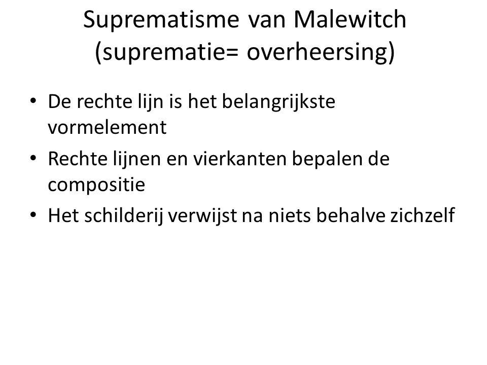 Suprematisme van Malewitch (suprematie= overheersing)