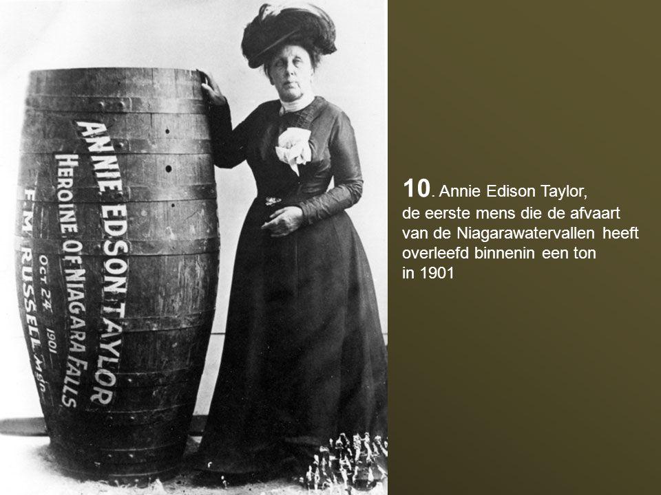 10. Annie Edison Taylor, de eerste mens die de afvaart van de Niagarawatervallen heeft overleefd binnenin een ton.