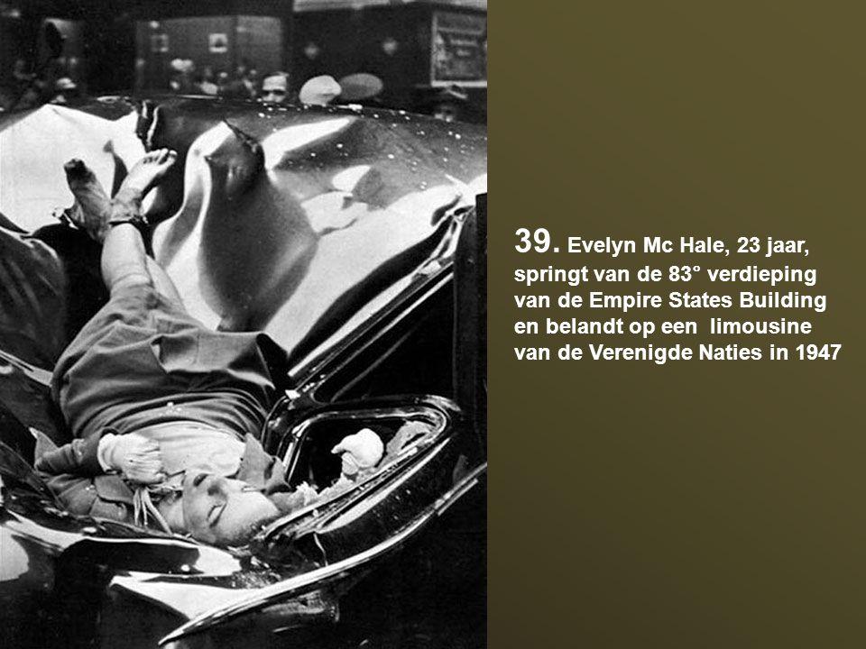 39. Evelyn Mc Hale, 23 jaar, springt van de 83° verdieping van de Empire States Building. en belandt op een limousine.
