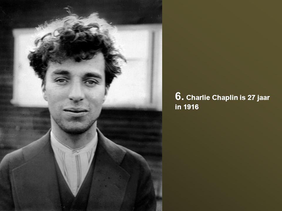 6. Charlie Chaplin is 27 jaar in 1916