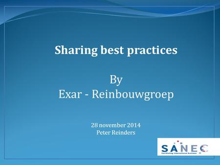 Sharing best practices By Exar - Reinbouwgroep 28 november 2014 Peter Reinders.