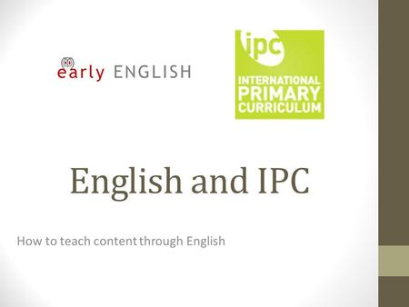 English and IPC How to teach content through English.
