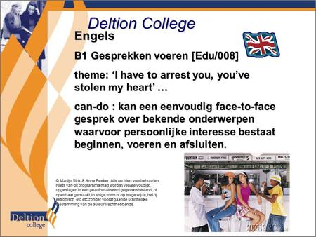 Deltion College Engels B1 Gesprekken voeren [Edu/008] theme: 'I have to arrest you, you've stolen my heart' … can-do : kan een eenvoudig face-to-face gesprek.
