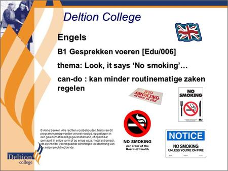 Deltion College Engels B1 Gesprekken voeren [Edu/006] thema: Look, it says 'No smoking'… can-do : kan minder routinematige zaken regelen © Anne Beeker.