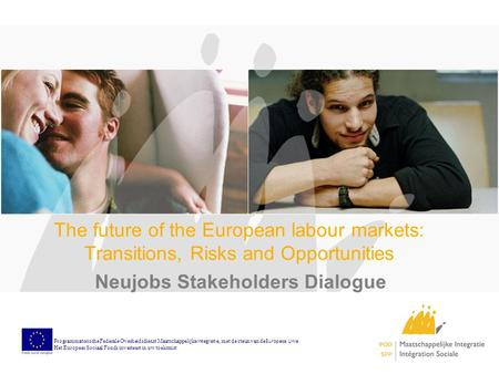 The future of the European labour markets: Transitions, Risks and Opportunities Neujobs Stakeholders Dialogue Programmatorische Federale Overheidsdienst.
