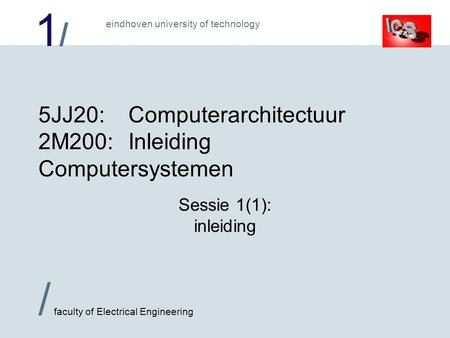 5JJ20: Computerarchitectuur 2M200: Inleiding Computersystemen