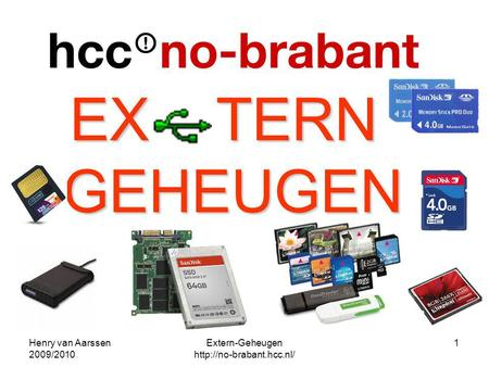 Extern-Geheugen http://no-brabant.hcc.nl/ Henry van Aarssen 2009/2010 Extern-Geheugen http://no-brabant.hcc.nl/